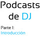 Podcasts de DJ – Introducción (Parte 1)