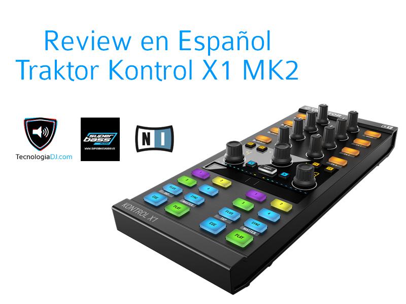 Review en español Traktor Kontrol X1 MK2