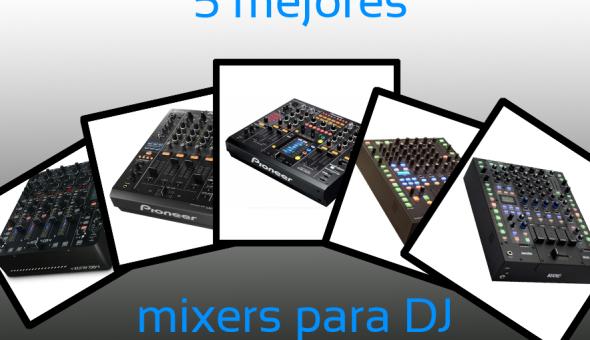 ¿Cuáles son los 5 mejores mixers para DJ del mercado? Edición 2014