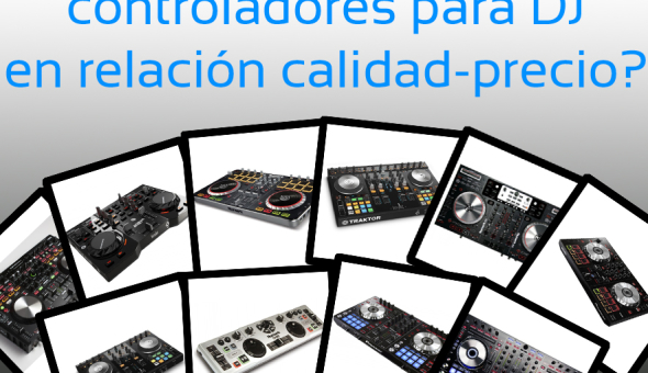 ¿Cuáles son los mejores controladores para DJ en relación calidad-precio? Edición 2014