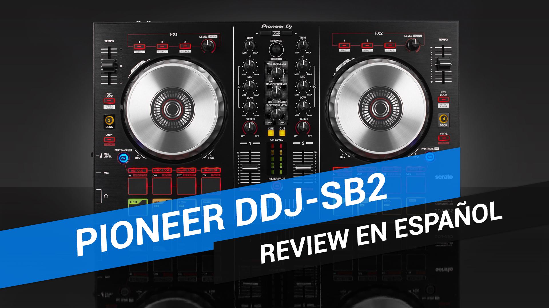 Review y unboxing en español del Pioneer DDJ-SB2